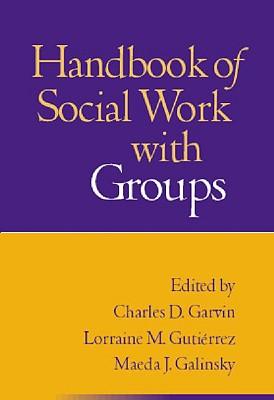 Handbook of Social Work With Groups By Garvin, Charles D. (EDT)/ Guti?rrez, Lorraine M. (EDT)/ Galinsky, Maeda J. (EDT)